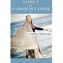 """La reina húngara: Segunda parte de la trilogía de """"Jaime I el Conquistador"""": Volume 2"""