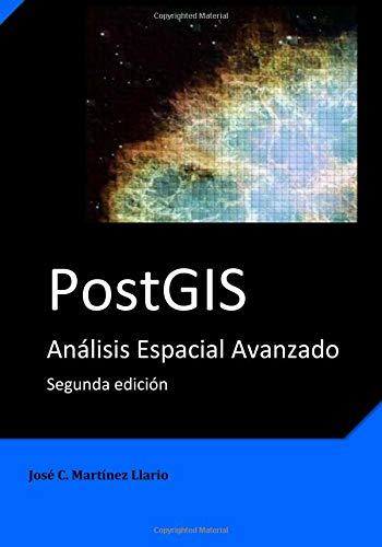 PostGIS: Análisis Espacial Avanzado por José C. Martínez-Llario