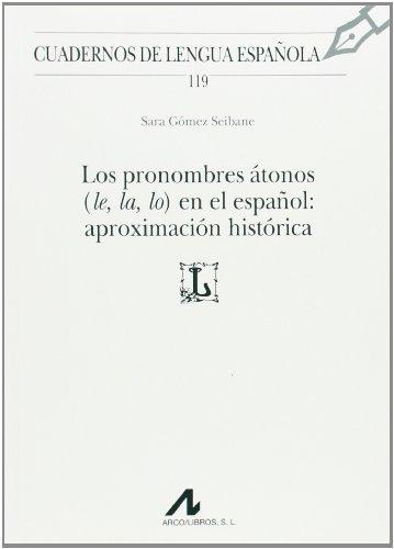Los pronombres átonos (le, la, lo) en el español: aproximación histórica (Cuadernos de Lengua Española)