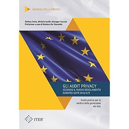 Gli Audit Privacy Secondo Il Nuovo Regolamento Europeo Gdpr 2016/679. Guida Pratica Per La Verifica Della Protezione Dei Dati