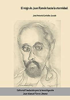 El viaje de Juan Ramón hacia la eternidad de [Carballar Jurado, José Antonio]