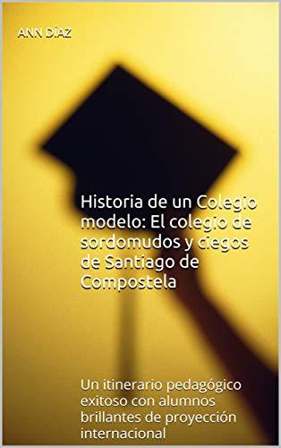 Historia de un Colegio modelo: El colegio de sordomudos y ciegos ...
