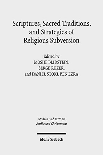 Scriptures, Sacred Traditions, and Strategies of Religious Subversion: Studies in Discourse with the Work of Guy G. Stroumsa (Studien und Texte zu ... and Texts in Antiquity and Christianity)