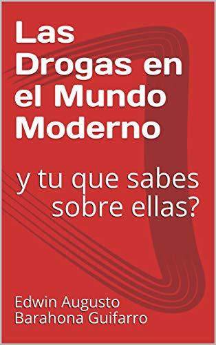 Las Drogas en el Mundo Moderno: y tu que sabes sobre ellas? por Edwin Augusto Barahona Guifarro