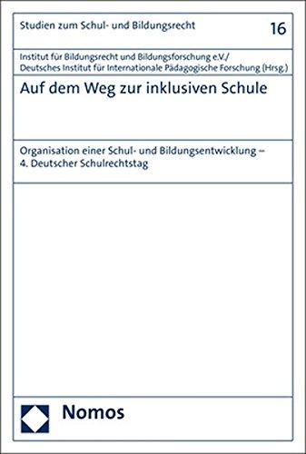 Auf dem Weg zur inklusiven Schule: Organisation einer Schul- und Bildungsentwicklung - 4. Deutscher Schulrechtstag (Studien zum Schul- und Bildungsrecht, Band 16)