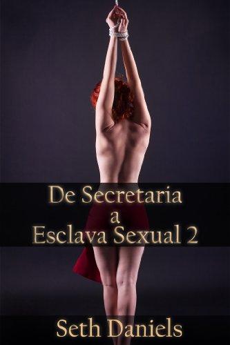 De Secretaria a Esclava Sexual 2: Una Fantasia BDSM por Seth Daniels