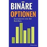 Binäre Optionen: Investieren wie die Reichen (Binäre Optionen Erfahrungen, Binäre Optionen Broker, Binäre Optionen handeln, Binäroptionen, Optionen handeln, ... Optionen) (Die Geld und Finanzen Saga 4)
