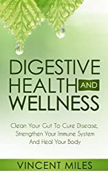 DETOX: Clean Your Gut To Cure Disease, Strengthen Your Immune System And Heal Your Body (Digestive Health And Wellness Book 1) (English Edition)