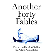 Another Forty Fables (Fables by Adam Acidophilus Book 2)