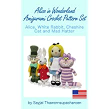 Alice in Wonderland Amigurumi Crochet Pattern Set, Alice, White Rabbit, Cheshire Cat and Mad Hatter (English Edition)