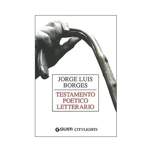 Jorge Luis Borges. Testamento Poetico Letterario