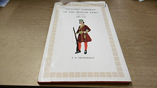 Infantry uniforms of the British Army : first series : 1660-1790 / illustrated and described by P. H. Smitherman