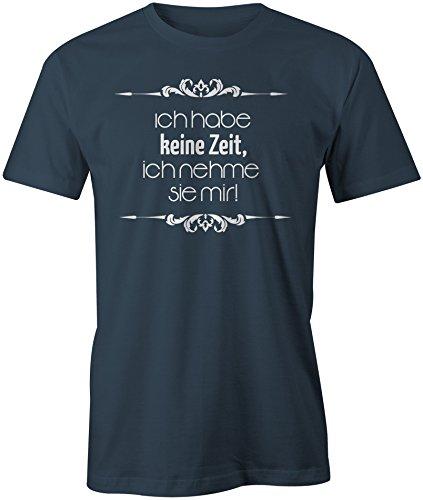 Ich Habe Keine Zeit Ich Nehme Sie Mir ★ Rundhals-T-Shirt Männer-Herren ★ hochwertig bedruckt mit lustigem Spruch ★ Die perfekte Geschenk-Idee (03) dunkelblau