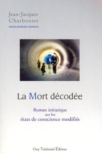 La Mort décodée : Roman initiatique sur les états de conscience modifiés