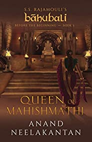 Queen of Mahishmathi: S.S. Rajamouli's Bahubali; Before The Beginning: Book 3 (Baahubali: Before the Begin