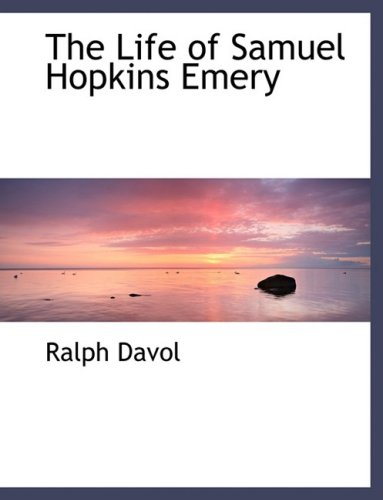 The Life of Samuel Hopkins Emery (Large Print Edition)