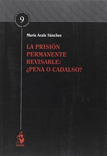 LA PRISIÓN PERMANENTE REVISABLE: ¿PENA O CADALSO? por María Acale Sánchez