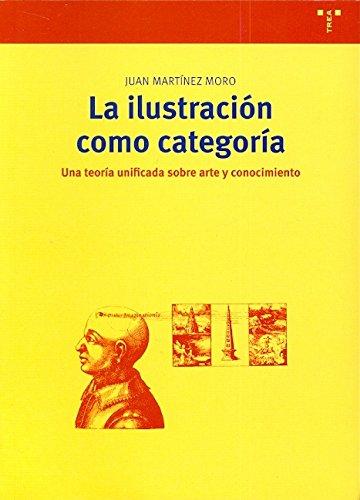 La ilustración como categoría: Una teoría unificada sobre arte y conocimiento (Biblioteconomía y Administración Cultural)