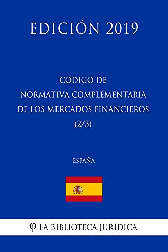 Código de Normativa Complementaria de los Mercados Financieros (2/3) (España) (Edición 2019) por La Biblioteca Jurídica