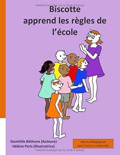 Biscotte apprend les règles de l'école: album pédagogique pour l'oral en maternelle par Domitille Béthune