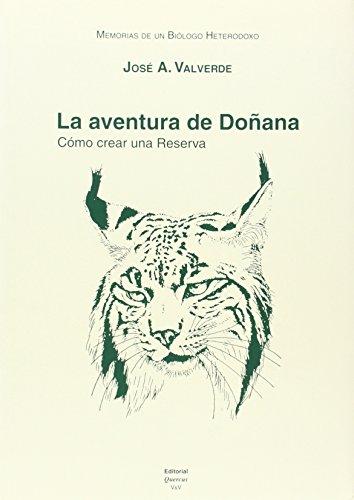Memorias de un biólogo heterodoxo. Tomo IV. La aventura de Doñana: cómo crear una reserva por José Antonio Valverde