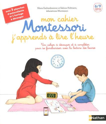 J'apprends à lire l'heure - Mon cahier Montessori - 6/9 ans par  Marie Eschenbrenner, Sabine Hofmann