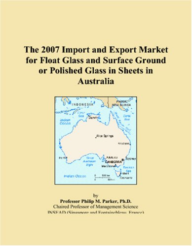 The 2007 Import and Export Market for Float Glass and Surface Ground or Polished Glass in Sheets in Australia