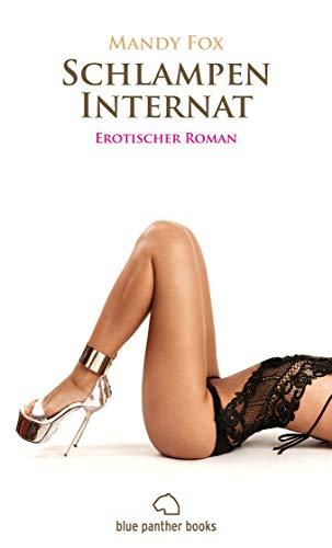 Schlampen-Internat   Erotischer Roman: Folgen Sie uns hinter die Mauern eines strengen Internats ... (Erotik Romane)