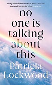 No One Is Talking About This: LONGLISTED FOR THE WOMEN'S PRIZE