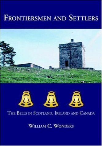 frontiersmen-and-settlers-the-bells-in-scotland-ireland-and-canada-by-william-c-wonders-2006-07-06