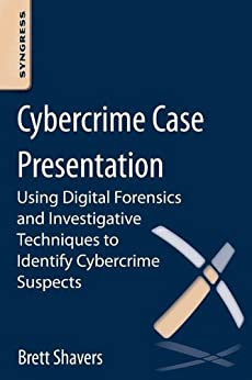 Cybercrime Case Presentation: An Excerpt from Placing The Suspect Behind The Keyboard by [Shavers, Brett]