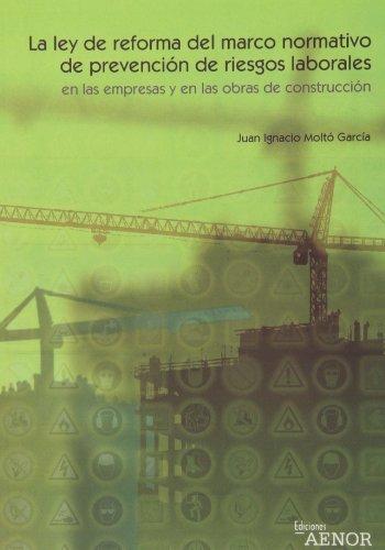 La Ley de reforma del marco normativo de prevención de riesgos laborales en las empresas y en las obras de construcción por Juan Ignacio Moltó García