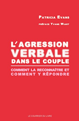 L'agression verbale dans le couple : comment la reconnaître et comment y répondre par Patricia Evans
