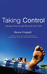 Taking Control: Manage Stress To Get The Most Out Of Life: Managing Stress to Get the Most Out of Life
