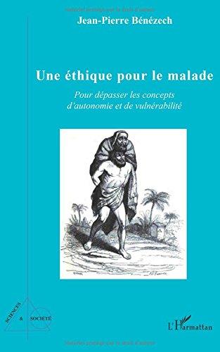 Une éthique pour le malade: Pour dépasser les concepts d'autonomie et de vulnérabilité par Jean-Pierre Bénézech