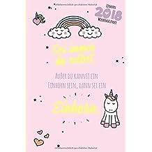 Einhorn Wochenkalender 2018 Sei immer du selbst. Außer du kannst ein Einhorn sein, dann sei ein Einhorn.: 1 Woche auf 2 Seiten mit Tagesnotizen (Einhorn Geschenkbücher, Band 2)