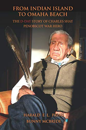 From Indian Island to Omaha Beach: The D-Day Story of Charles Shay, Penobscot Indian War Hero - Indian American Wars