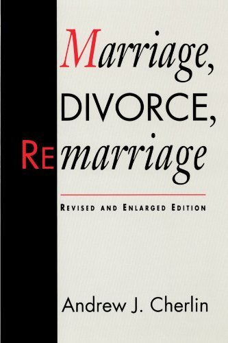 Marriage, Divorce, Remarriage: Revised and Enlarged Edition (Social Trends in the United States) by Andrew J. Cherlin (1992-01-01)