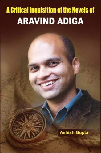 A Critical Inquisition of the Novels of Aravind Adiga