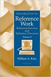 Introduction to Reference Work, Volume II: v. 2 (Introduction to Reference Work Vol 2: Reference Services and Reference Processes)