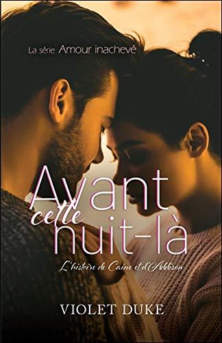 Avant cette nuit-là Tome 1 - L'histoire de Caine et d'Addison - Amour inachevé