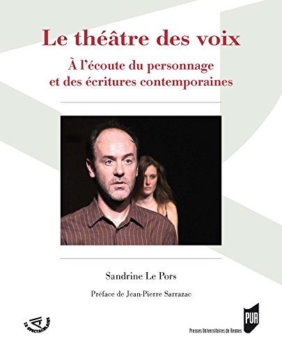 Le théâtre des voix: À l'écoute du personnage et des écritures contemporaines (Spectaculaire | Théâtre) par Laurence le Pors
