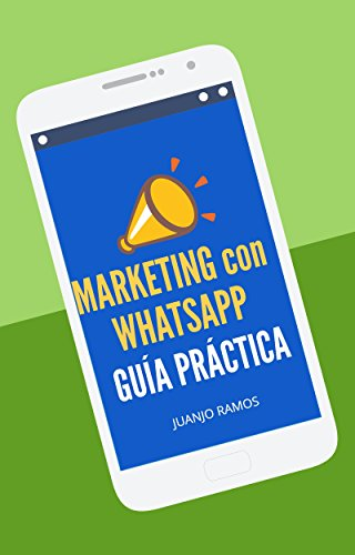 Marketing con WhatsApp. Guía práctica de [Ramos, Juanjo]
