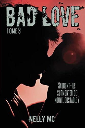 BAD LOVE: Tome 3 par Nelly M.C