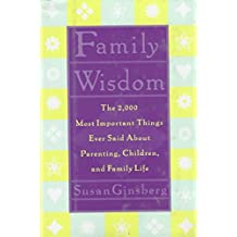 [(Family Wisdom: The 2,000 Most Important Things Ever Said About Parenting, Children, and Family Life)] [Author: Susan Ginsberg] published on (October, 1996)