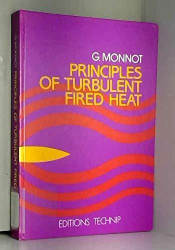 Principles of Turbulent Fired Heat par Georges Monnot
