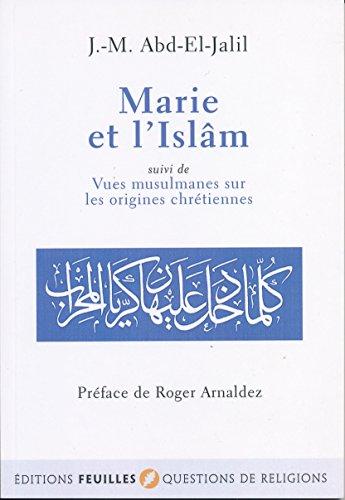 Marie et l'Islâm : Suivi de Vues musulmanes sur les origines chrétiennes par J-M Abd-El-Jalil