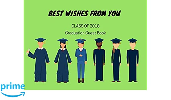 BEST WISHES FROM YOU: CLASS OF 2018 Graduation Guest Book