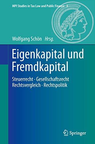 Eigenkapital und Fremdkapital: Steuerrecht - Gesellschaftsrecht - Rechtsvergleich - Rechtspolitik (MPI Studies in Tax Law and Public Finance)