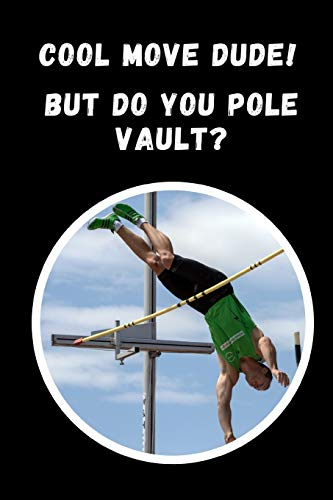 Cool Move Dude.. But Do You Pole Vault?: Pole Vaulting Novelty Lined Notebook / Journal To Write In Perfect Gift Item (6 x 9 inches)